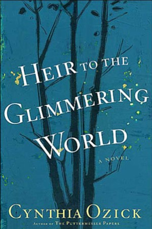 """Book cover for the book, """"Heir to the Glimmering World"""" by Cynthia Ozick."""