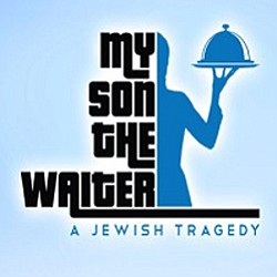 "Promotional graphic for ""My Son The Waiter, A Jewish Trag..."
