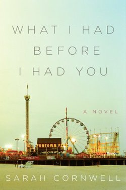 "Cover photo of the book ""What I Had Before I Had You"" by Sarah Cornwell."