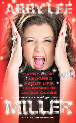"""Promotional book cover of """"Everything I Learned About Life, I Learned In Dance Class"""" by Abby Lee Miller."""