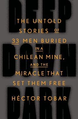 "Cover photo of the book ""Deep Down Dark: The Untold Stories of 33 Men Buried in a Chilean Mine, and the Miracle That Set Them Free"" by Hector Tobar."