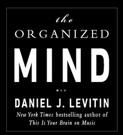 "Promotional graphic for ""The Organized Mind"" by Daniel J. Levitin. Courtesy of Daniel J. Levitin."