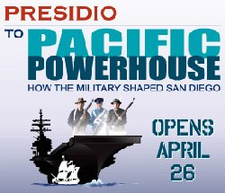 "Promotional graphic for ""Presidio To Pacific Powerhouse: How The Military Shaped San Diego"" Exhibit at the San Diego History Center from April 26- January 4, 2015."