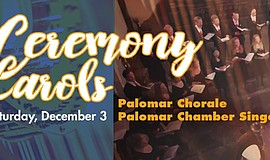 Promotional graphic for Palomar Chorale and Chamber Singers: A Ceremony of Ca...