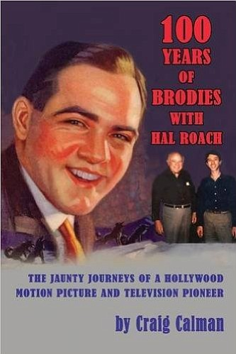 """100 Years of Brodies with Hal Roach: The Jaunty Journeys of a Hollywood Motion Picture and Television Pioneer"" book cover."