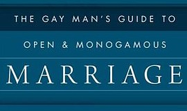 "Promotional photo of ""The Gay Man's Guide to Open and Monogamous Marriage"", c..."