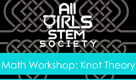 Promotional graphic for the Knot Theory Math Workshop. Courtesy of All Girls ...