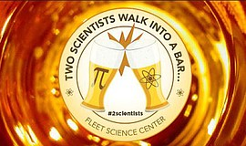 Promotional graphic for the Fleet Science Center's Two Scientists Walk Into a...