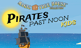 Promo graphic for Magic Tree House: Pirates Past Noon Kids