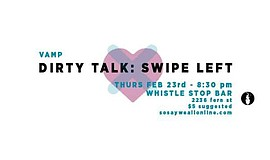 Promotional graphic for Dirty Talk: Swipe Left showcase. Courtesy of So Say W...