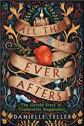 """Cover of Danielle Teller's novel, """"All the Ever Afters."""""""