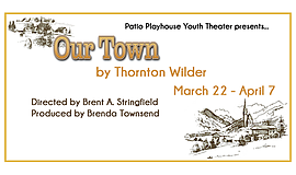 """Promotional graphic for """"Our Town."""" Courtesy of Patio Pla..."""