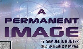 Promo graphic for 'A Permanent Image' by Samuel D. Hunter