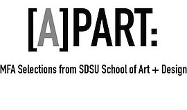 Promo graphic for '[A]part': MFA Selections From SDSU S...