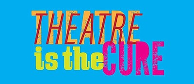 Promotional graphic for Theatre is the Cure.