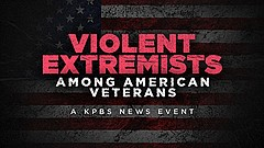 Promotional graphic for Violent Extremists Among American Veterans | A KPBS N...