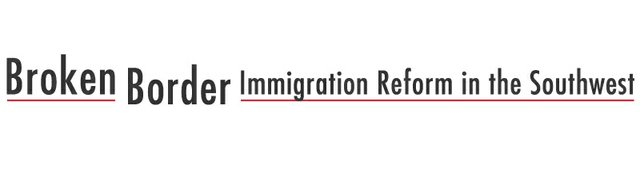 Broken Border: Immigration Reform in the Southwest