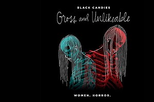 Tease photo for 'Gross And Unlikable': An All-Female Anthology Of Horror Stories