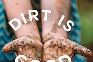 Why Dirt Is Good For Your Child's Health And Other Answer...