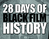 Tease photo for 28 Days Of Black Film History