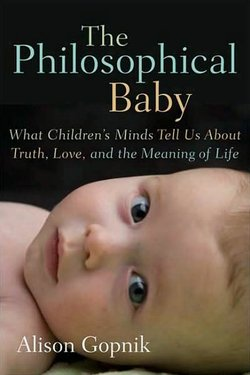 "Alison Gopnik, a professor of psychology at UC Berkeley, spoke with us about her latest book shown here, ""The Philosophical Baby: What Children's Minds Tell Us About Truth, Love and the Meaning of Life."""