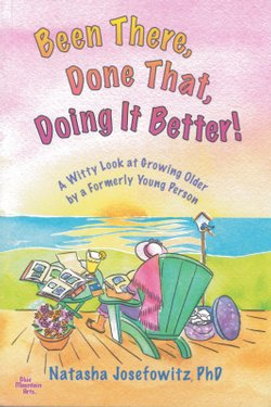 "Book jacket from ""BEEN THERE, DONE THAT, DOING IT BETTER: A Witty Look at Growing Older by a Formerly Young Person"" written by author Natasha Josefowitz."