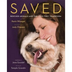 """Saved: Rescued Animals and the Lives They Transform,"" is a book by award-winning journalist Karin Winegar."