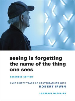 "Book cover for ""Seeing Is Forgetting The Name of The Thing One Sees"" by, Robert Irwin."