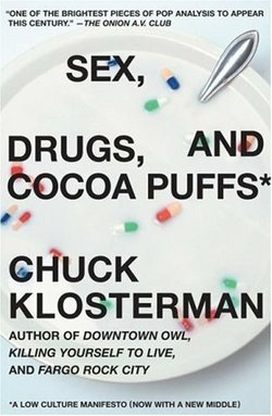 "Chuck Klosterman's essay collection ""Sex, Drugs, and Cocoa Puffs"""