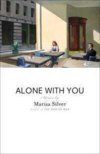 "Cover jacket for ""Alone With You,"" Marisa Silver's new collection of short stories."