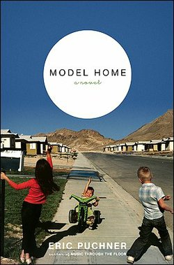 """""""Model Home"""" by Eric Puchner. Photo Credit: Courtesy Of Scribner"""