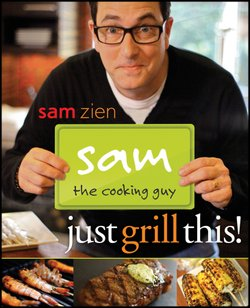 Sam the Cooking Guy's grilling guide for the novice and grill master.