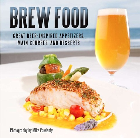 Brew Food: Great beer-inspired appetizers, main courses, and deserts