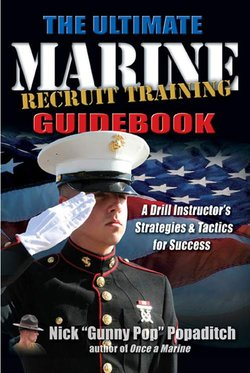 """The Ultimate Marine Recruit Training Guidebook"" by Retired Marine Gunnery Sergeant Nick Popaditch"