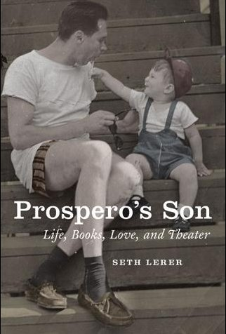 Prospero's Son Life, Books, Love and Theater by Seth Lerer