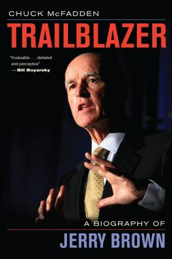 """Trailblazer, A Biography of Jerry Brown,"" by veteran Associated Press political reporter Chuck McFadden, is the first biography of California's governor in more than 30 years."