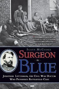 Surgeon in Blue: Jonathan Letterman, the Civil War Doctor Who Pioneered Battl...