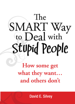 """The Smart Way to Deal with Stupid People: How some get what they want...and others don't"" is a guidebook to navigating frustrating customer service interactions by author David Silvey."
