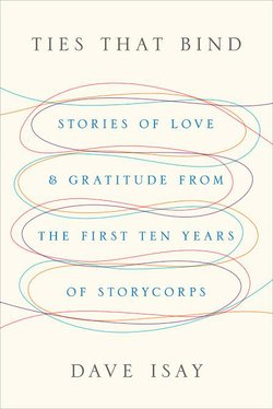 """Ties that Bind: Stories of Love and Gratitude"" is a compilation of some of the best stories from the StoryCorps collection."