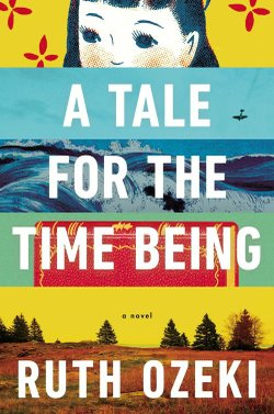 """A Tale For The Time Being,"" is a novel by Ruth Ozeki."