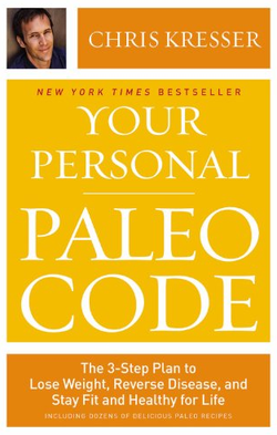 """Your Personal Paleo Code: The 3-Step Plan to Lose Weight, Reverse Disease, and Stay Fit and Healthy for Life,"" by Chris Kresser."