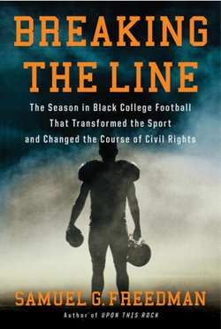"The book ""Breaking The Line: The Season in Black College Football That Transformed the Game and Changed the Course of Civil Rights,"" is by New York Times columnist and Columbia Professor Samuel G. Freedman"