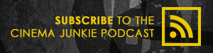 Subscribe to the Cinema Junkie podcast